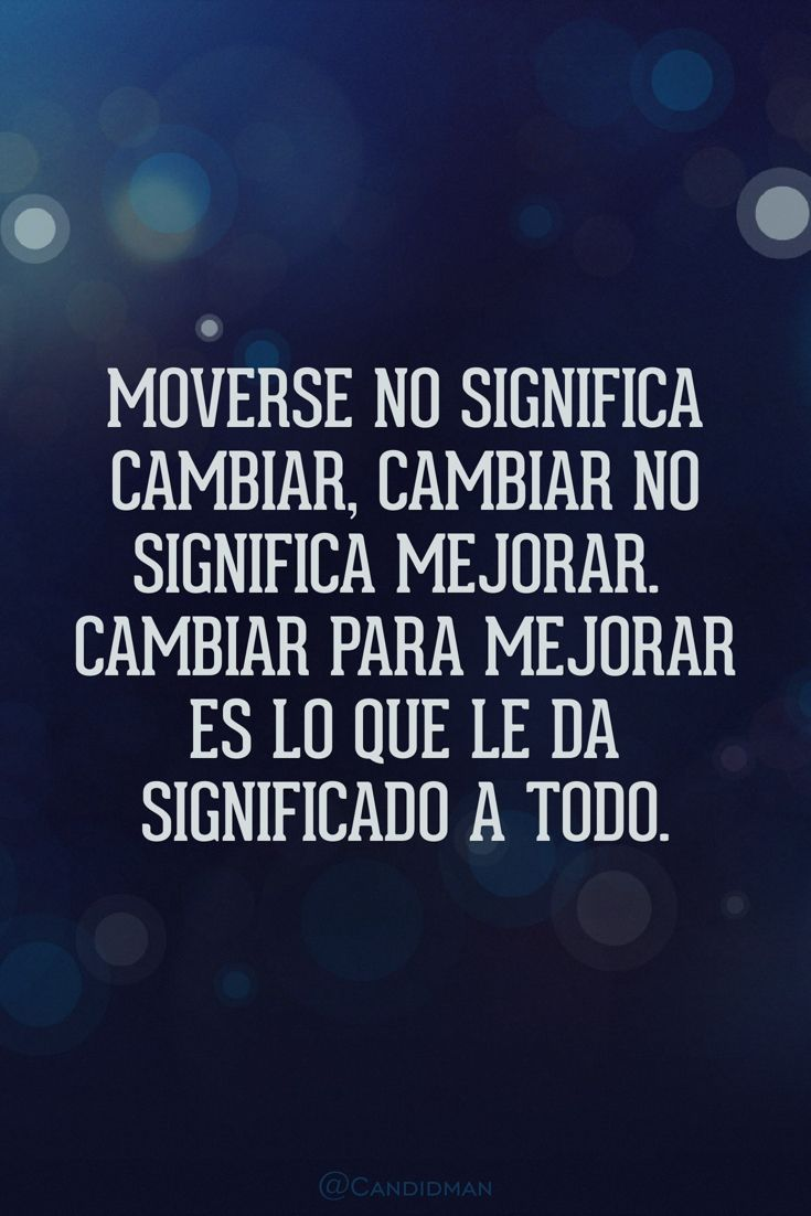 Moverse No Significa Cambiar Cambiar No Significa Mejorar