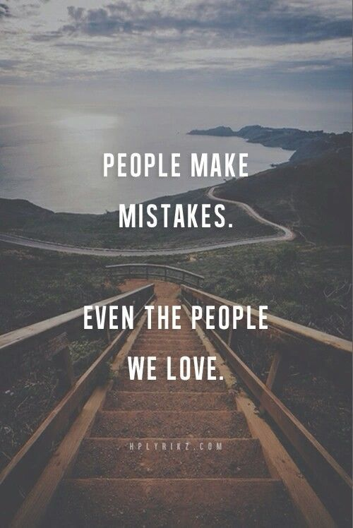 People Make Mistakes Love Love Quotes Life Quotes Quotes Quote People Life Quote Truth People Make Mistakes Mistake Quotes Inspirational Quotes