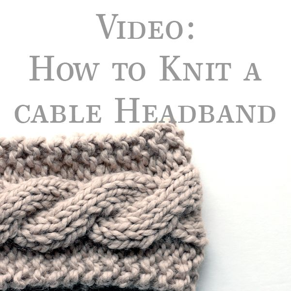 Video: How to Knit a Cable Headband {from start to finish} + the ...