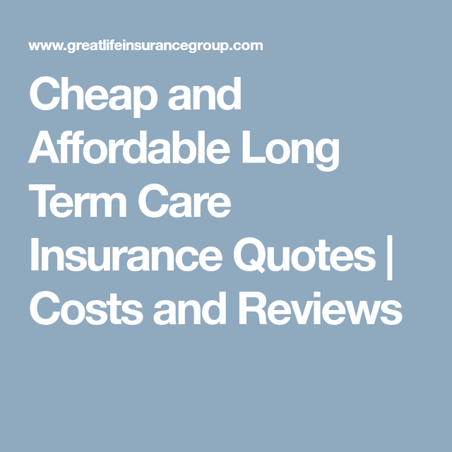Cheap And Affordable Long Term Care Insurance Quotes Costs And New Long Term Care Insurance Quotes