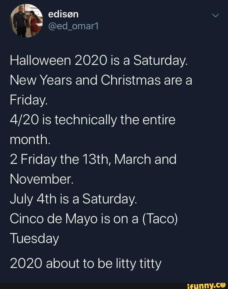 Halloween 2020 Tweet Halloween 2020 is a Saturday. New Years and Christmas are a Friday