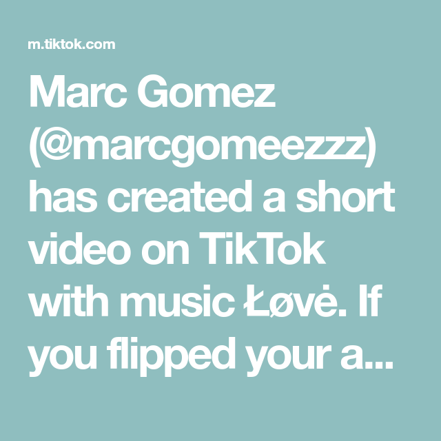 Marc Gomez Marcgomeezzz Has Created A Short Video On Tiktok With Music Lovė If You Flipped Your Age Backwards How Old Wou Music Love Aging Backwards Music