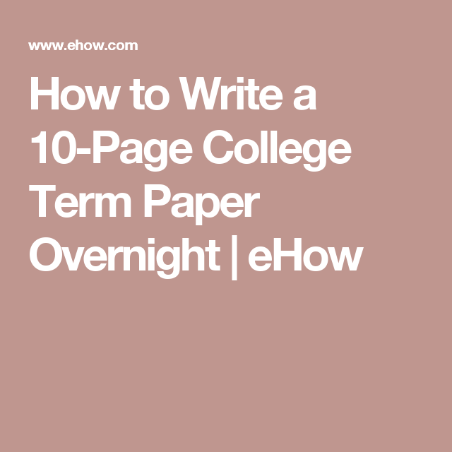 How To Write A 10 Page College Term Paper Overnight Ehow Term Paper Writing A Term Paper Writing