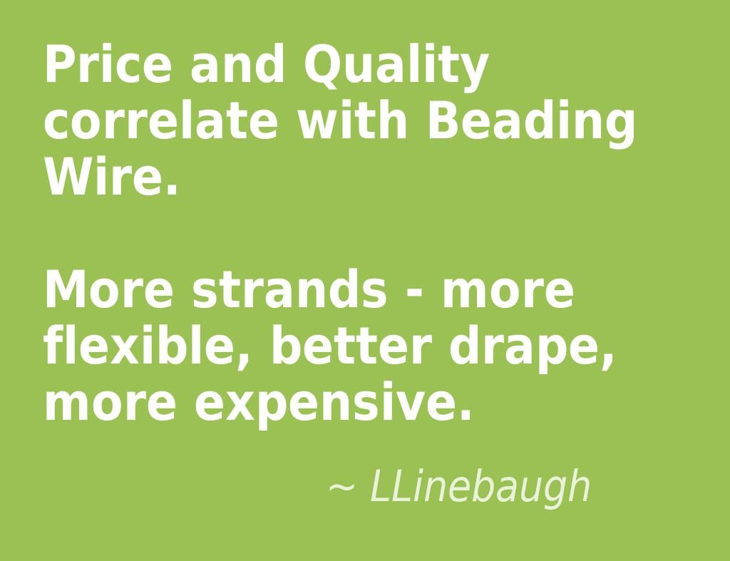 When buying wire, ask if you need specialty wire - plated or colors ...