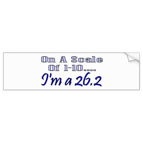 On a scale of 1 10 im a 26 2 bumper sticker
