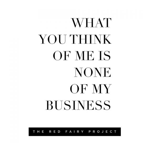 What You Think Of Me Is None Of My Business The Red Fairy Project Think Of Me People Annoy Me Faith Quotes