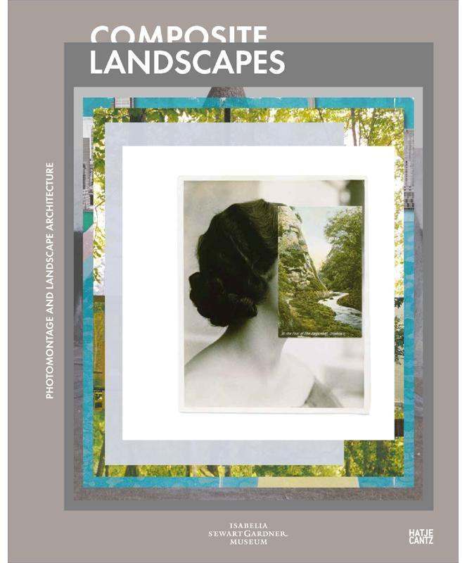 Composite Landscapes: Photomontage and Landscape Architecture