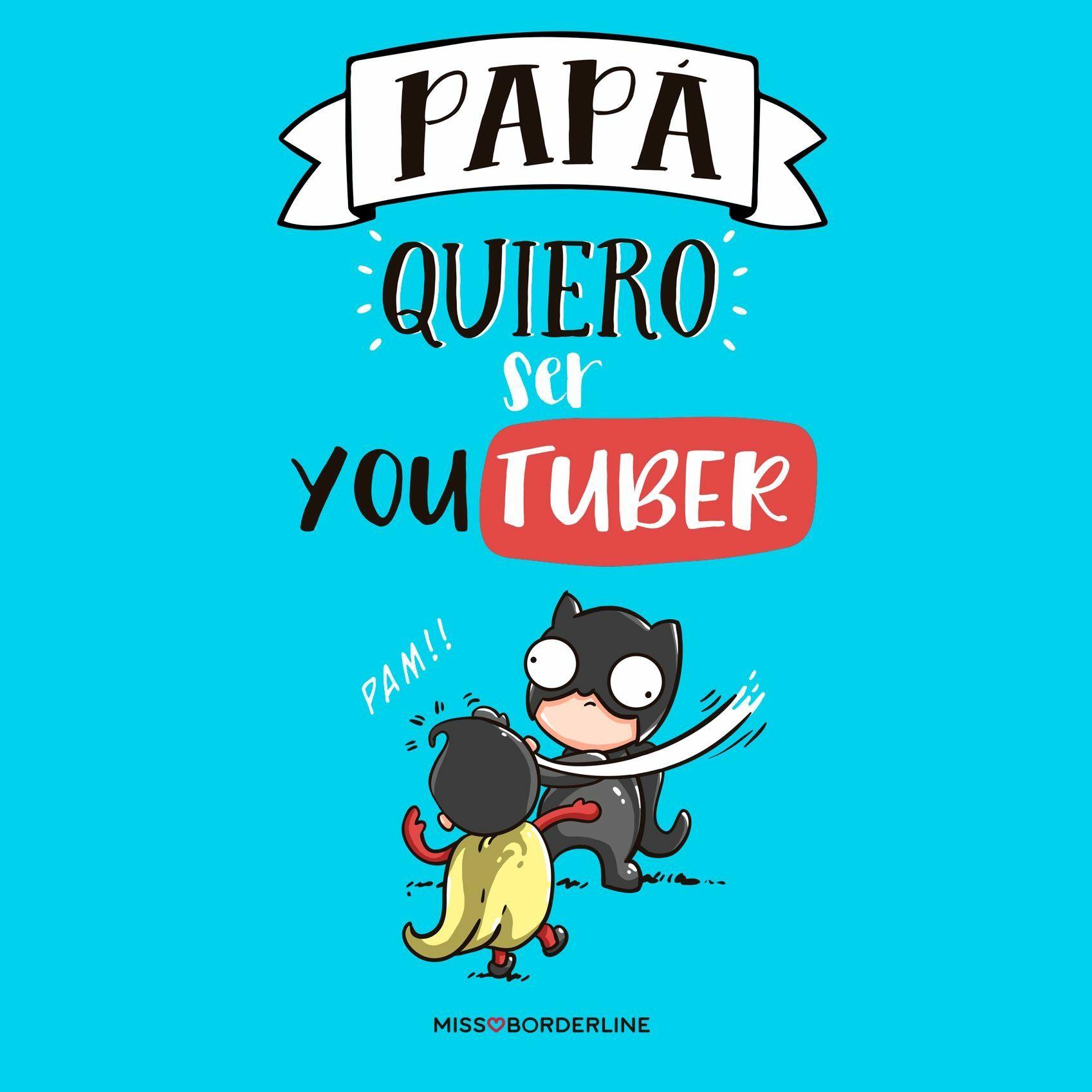 Papá quiero ser youtuber. PAM!! #youtuber #humor #frases #divertidas #graciosas #risas