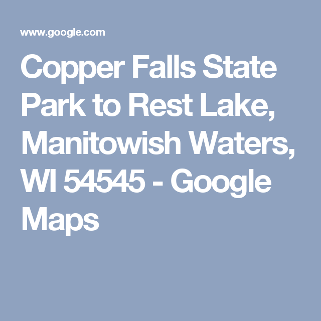 Copper Falls State Park To Rest Lake Manitowish Waters Wi 54545 Google Maps Copper Fall State Parks Wisconsin Travel