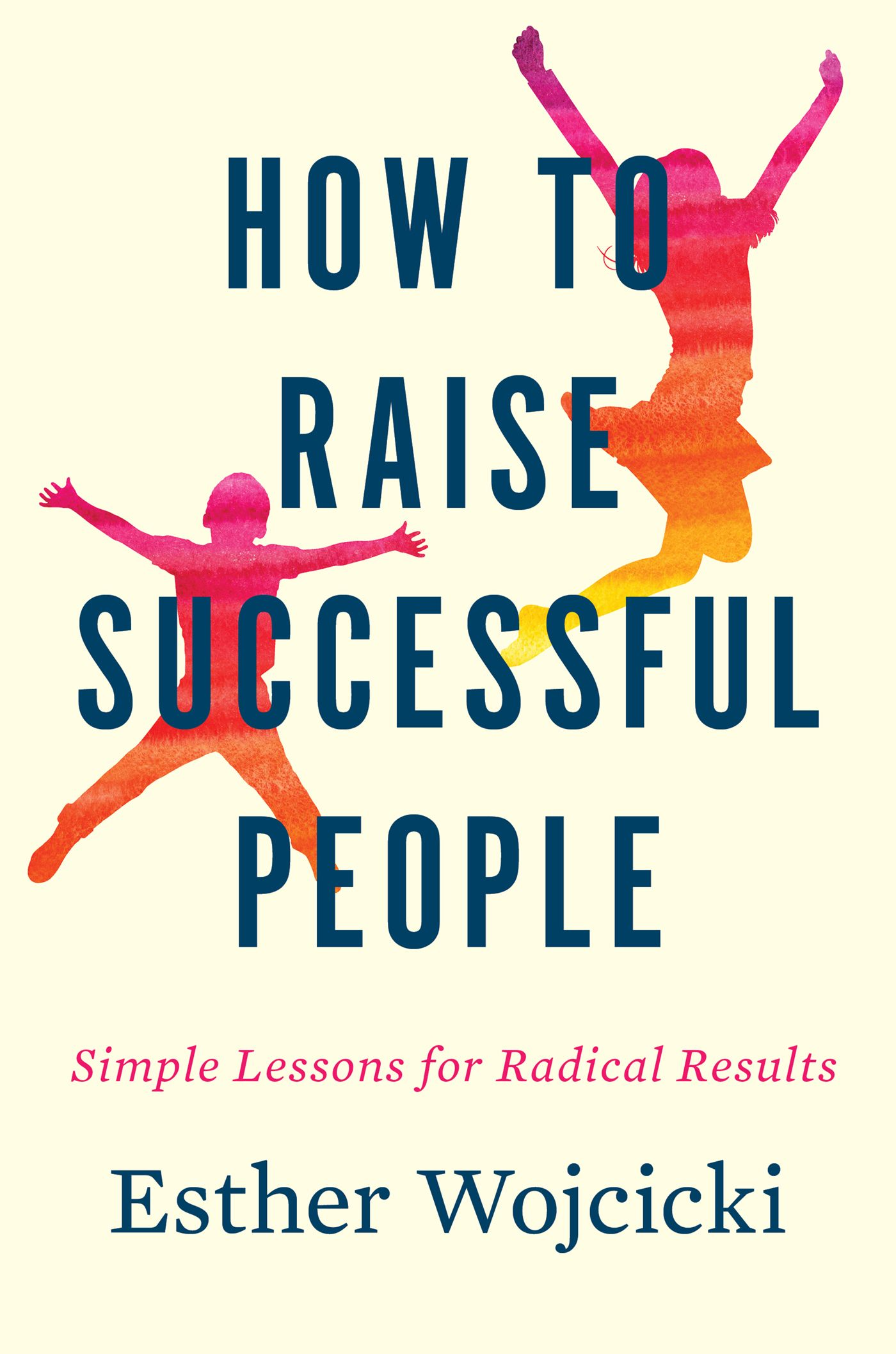 How To Raise Successful People Simple Lessons For Radical Results Walmart Com In 2020 Successful Children Successful People Parenting [ 2114 x 1400 Pixel ]