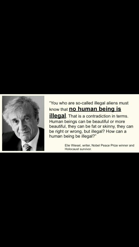 No Human Being Is Illegal Human Elie Wiesel Illegal