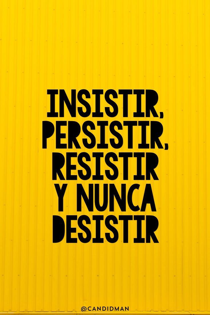 Insistir, persistir, resistir y nunca desistir   frase sss ...