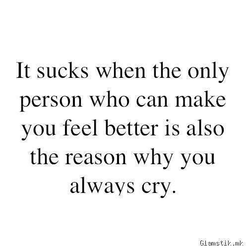It Sucks When The Only Person Who Can Make You Feel Better Is Also