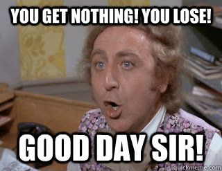 Funny Have A Good Day At Work Meme : You get nothing good day sir work humor pinterest willy wonka