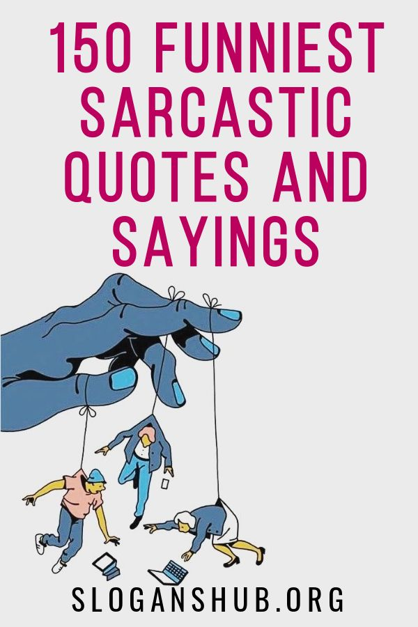 150 Funniest Sarcastic Quotes And Sayings