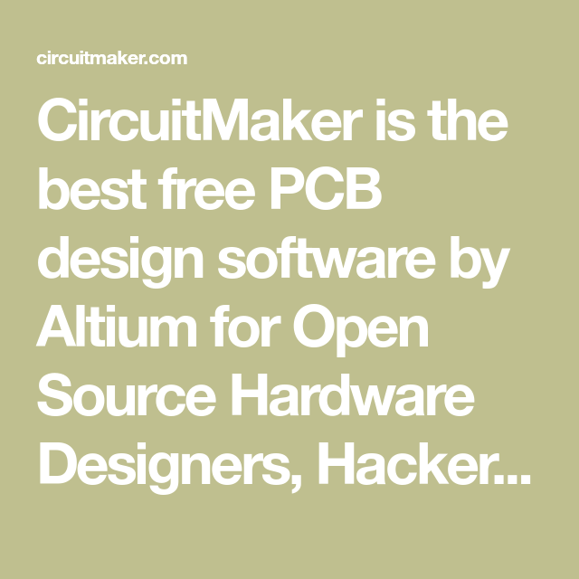 Circuitmaker Is The Best Free Pcb Design Software By Altium For Open Source Hardware Designers Hackers Makers Software Design Pcb Design Pcb Design Software