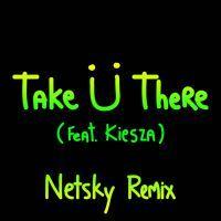 Take Ü There (feat. Kiesza) [Netsky Remix] by Jack Ü on SoundCloud