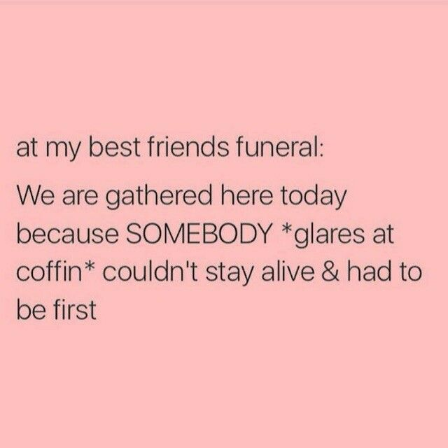 At my best friends funeral | | f u n n i e s | | Pinterest ...