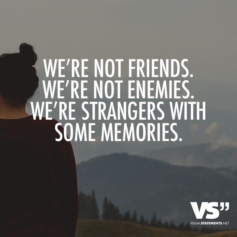 We Re Not Friends Quotes: We're Not Friends. We're Not Enemies. We're Strangers With