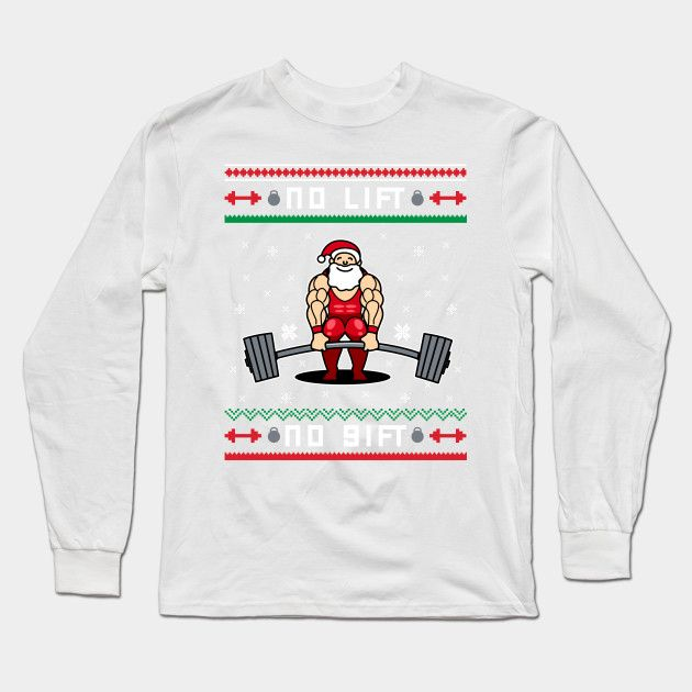 No Lift No Gift Santa Claus Gym Motivation Humor Long Sleeve T Shirt