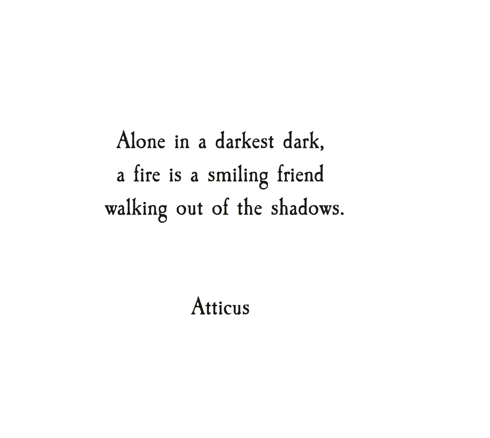 Smile poems and quotes - Alone In A Darkest Dark A Fire Is A Smiling Friend Smile Wordatticus Quotesinspirational Poemspoem