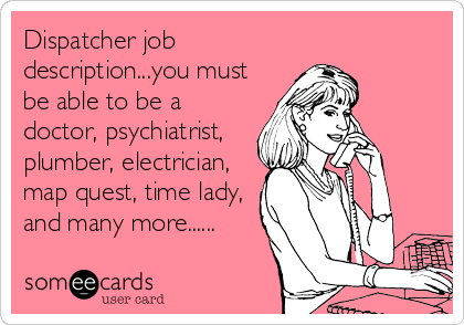 Dispatcher Job Description...you Must Be Able To Be A Doctor, Psychiatrist