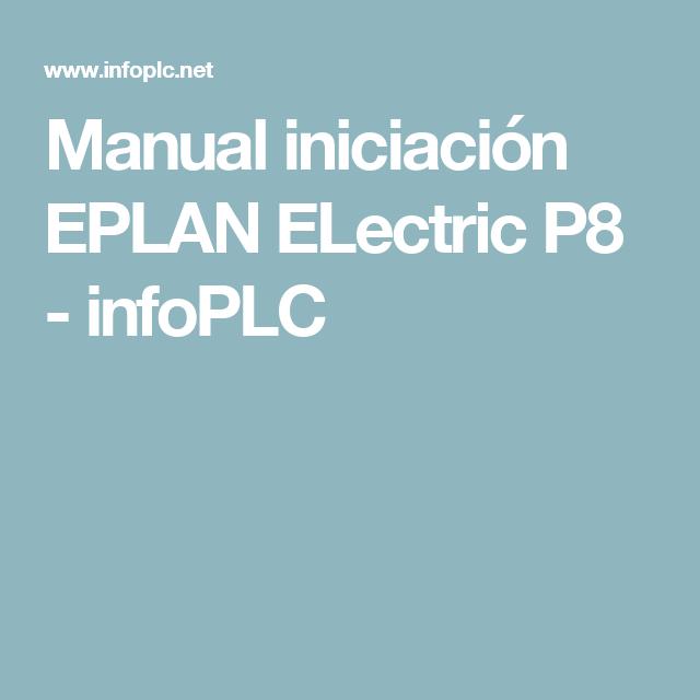 Manual iniciación EPLAN ELectric P8 - infoPLC   PLC en 2019   Control