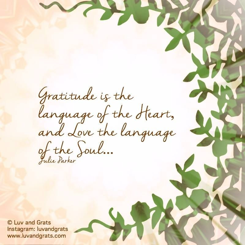 Gratitude Is The Language Of The Heart, And Love The Language Of The Soul.