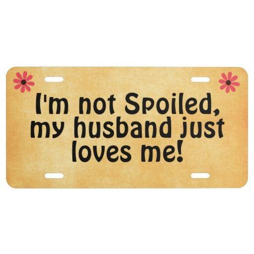 I/'M NOT SPOILED MY HUSBAND LOVES ME License Plate Frame