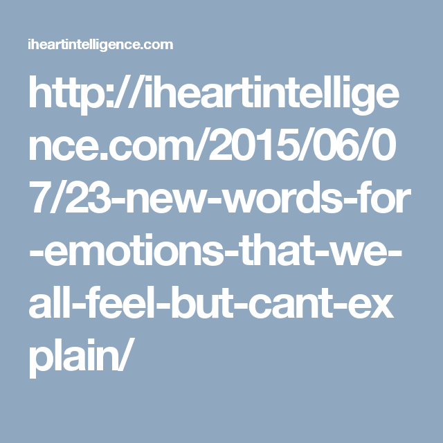 Httpiheartintelligencecomnewwordsforemotions - 23 new words