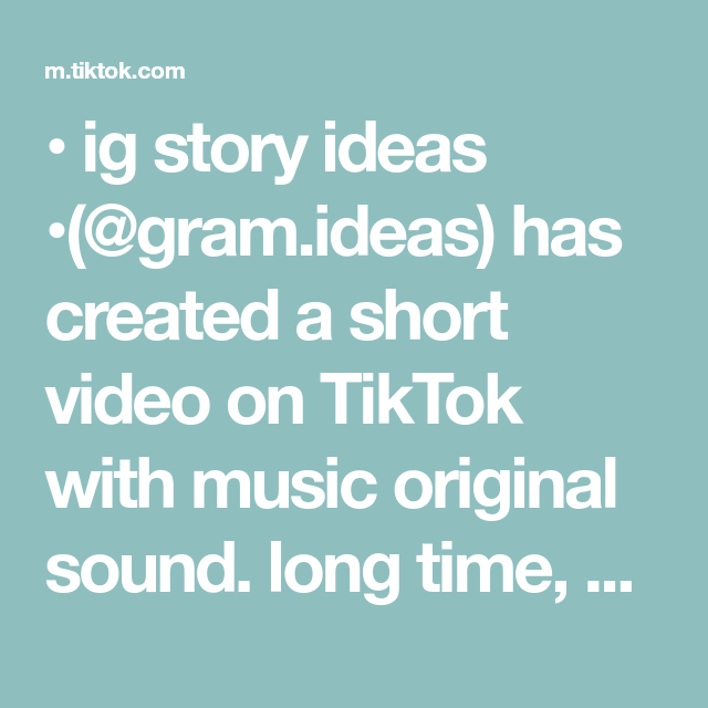 Ig Story Ideas Gram Ideas Has Created A Short Video On Tiktok With Music Original Sound Long Time No See Hope Ya Kids Poems Rainforest Facts Music