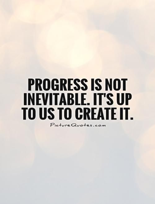 Quotes About Progress Gorgeous Progress Quotes  Progress Sayings  Progress Picture Quotes