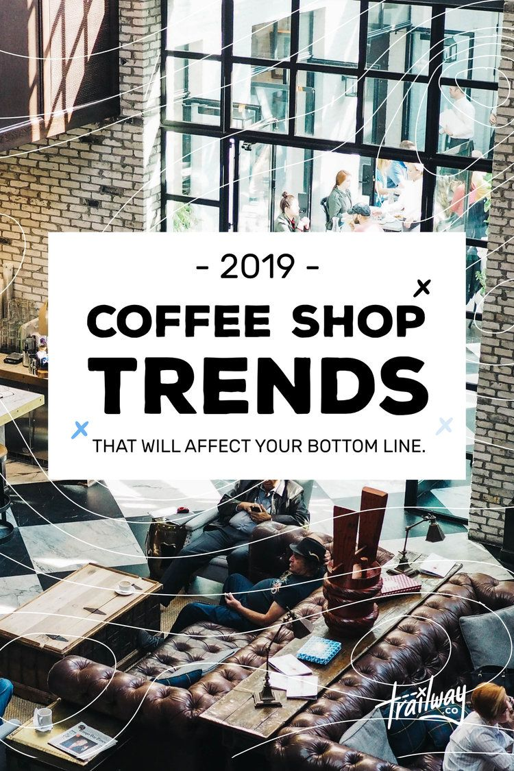 Coffee Shop Trends in 2019 that Will Affect your Bottom Line