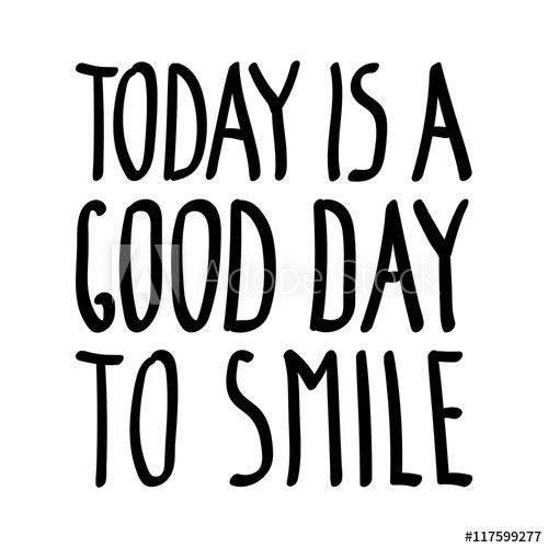 Today is a good day to smile, inspirational inscription. Greeting card with calligraphy. Hand drawn lettering quote design. Photo overlay. Typography banner poster, clothing . Vector invitation