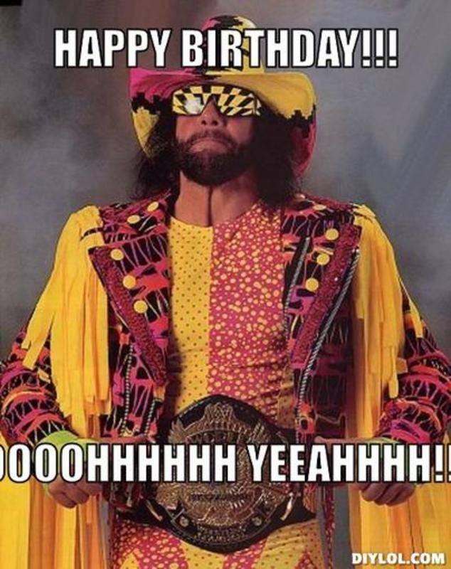 Resized Macho Man Meme Generator Happy Birthday Ooooohhhhhh Yeeahhhh Ccbea5 Jpg 634 800 Birthday Ecards Funny Birthday Meme Happy Birthday Funny