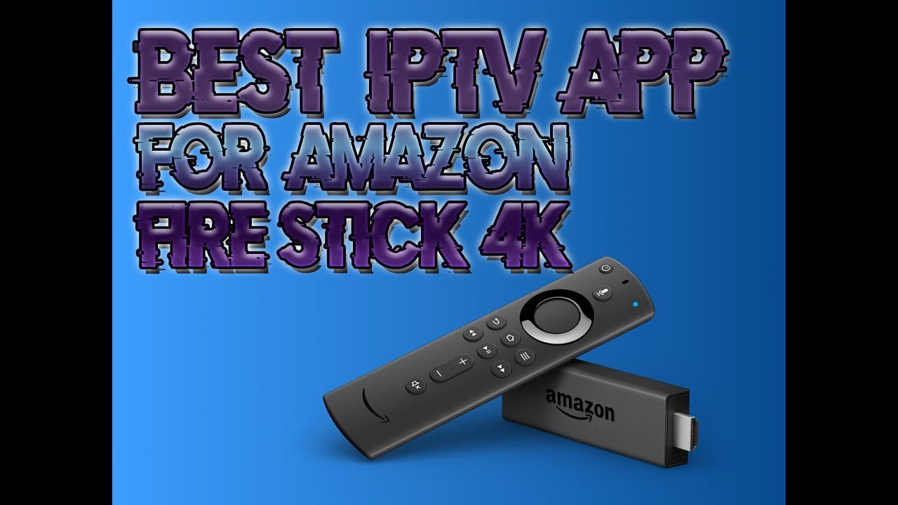 Best Iptv App For Amazon Fire Stick 4k Amazon Fire Stick App