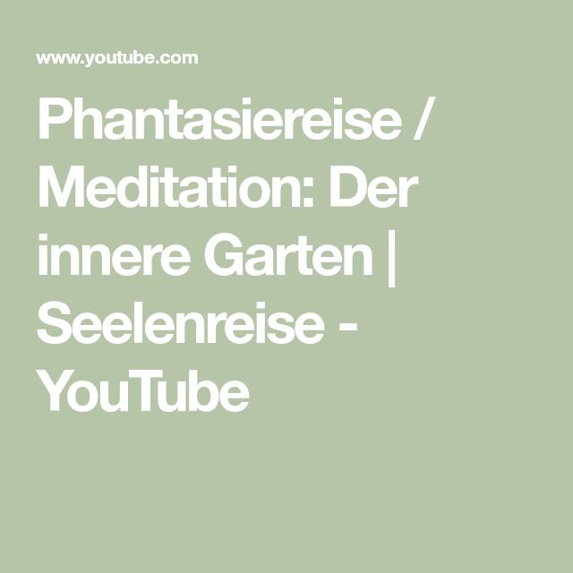 Phantasiereise Meditation Der Innere Garten Seelenreise Youtube Seelenreise Meditation Phantasiereise