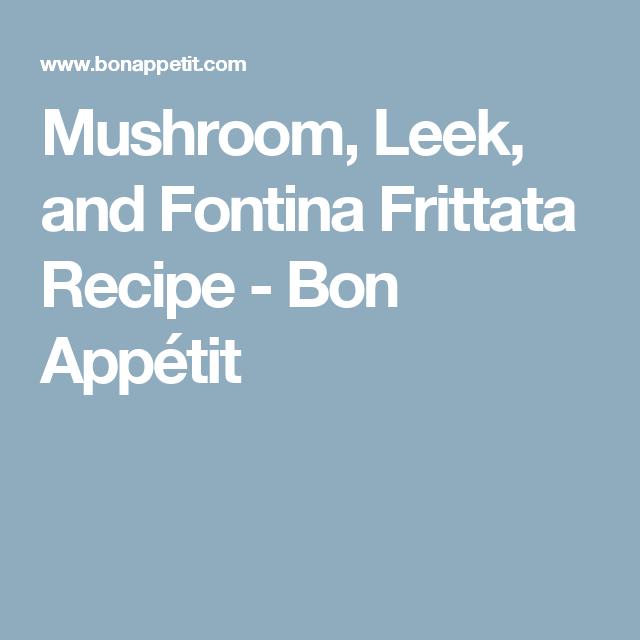 Mushroom, Leek, and Fontina Frittata Recipe - Bon Appétit