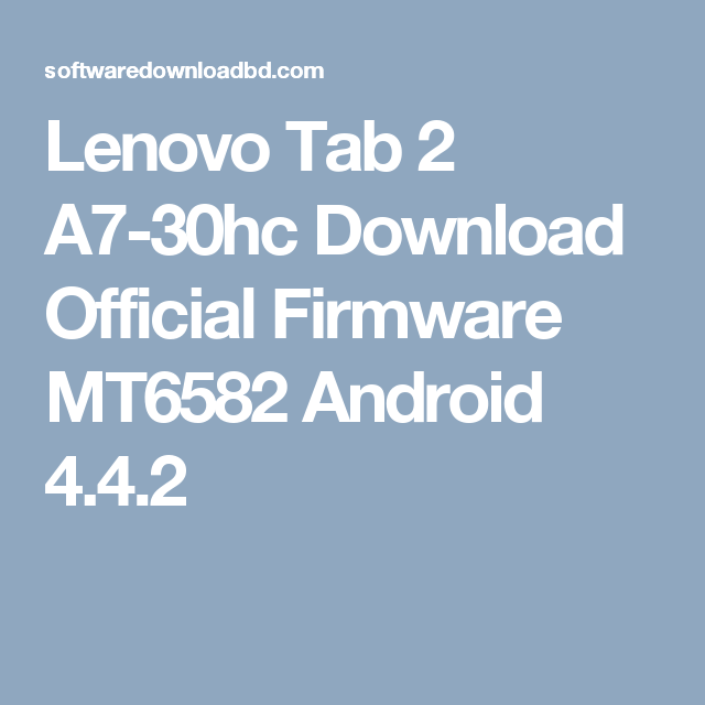 Lenovo Tab 2 A7-30hc Download Official Firmware MT6582 Android 4 4 2