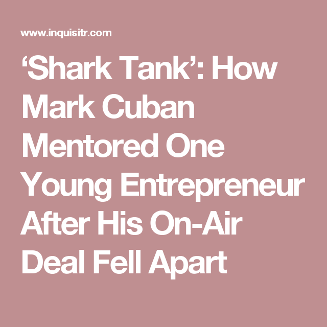 'Shark Tank': How Mark Cuban Mentored One Young Entrepreneur After His On-Air Deal Fell Apart