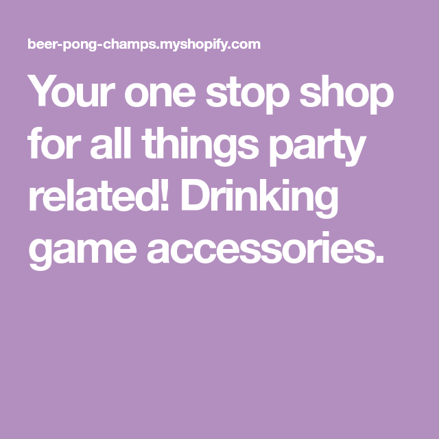 Your one stop shop for all things party related! Drinking game accessories.