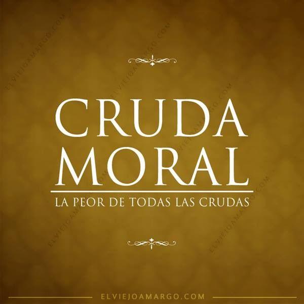 La cruda moral ...