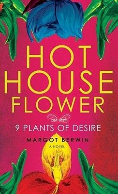 Hothouse Flower and the Nine Plants of Desire: Adventures in the garden of life // BookPage, June 2009