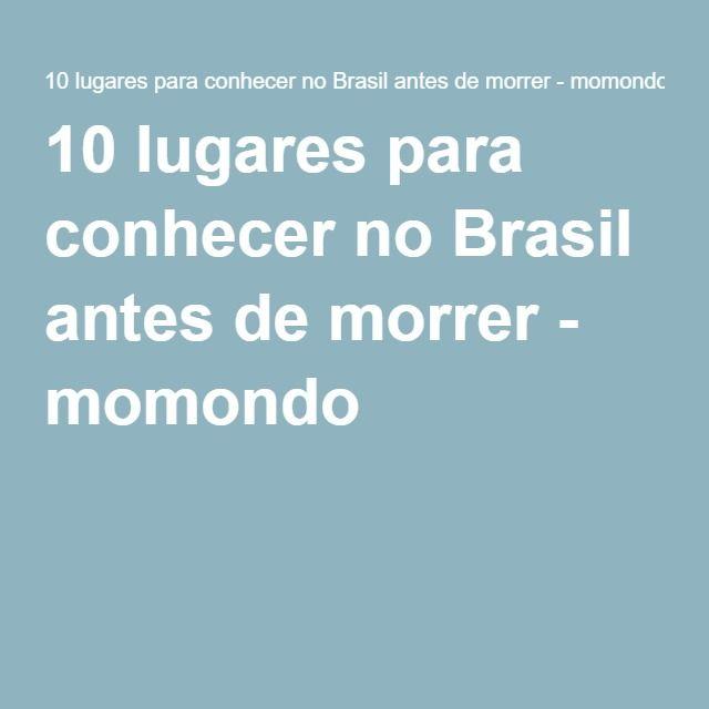 10 lugares para conhecer no Brasil antes de morrer - momondo