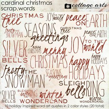 Cardinal Christmas Scrap.Words Say it with words with our Scrap.Words series! Cardinal Christmas comes with 10 holiday word art quotes in two styles (dark brown & snowflake patterned red - 20 total). Each word art quote is 5-6 inches wide at 300 dpi. Can also fill quotes with papers of choice or change color. Cottage Arts' Designers: Rachel Shefveland & Michelle Shefveland 20 embellishments