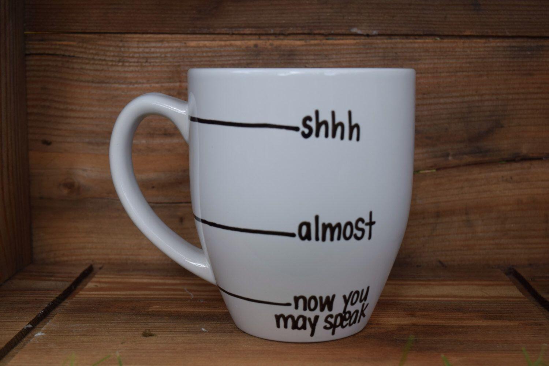 now you may speak, shh almost now you may speak, Now you may speak mug, Handwritten Coffee Mug, fill line mug, shhh mug, funny mug by simplymadegreetings on Etsy https://www.etsy.com/listing/172193398/now-you-may-speak-shh-almost-now-you-may