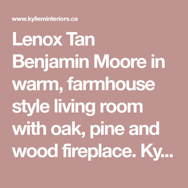Lenox Tan Benjamin Moore in warm, farmhouse style living room with ...