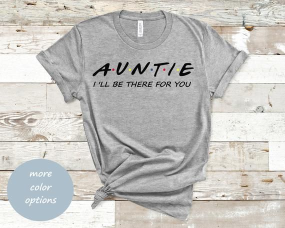 Auntie Shirt,Aunt T-shirt, Pregnancy T Shirt,I'll Be There For You Shirt,Baby Pregnant, Cool Future Aunt Shirt Gift, Aunt shirts #auntshirts