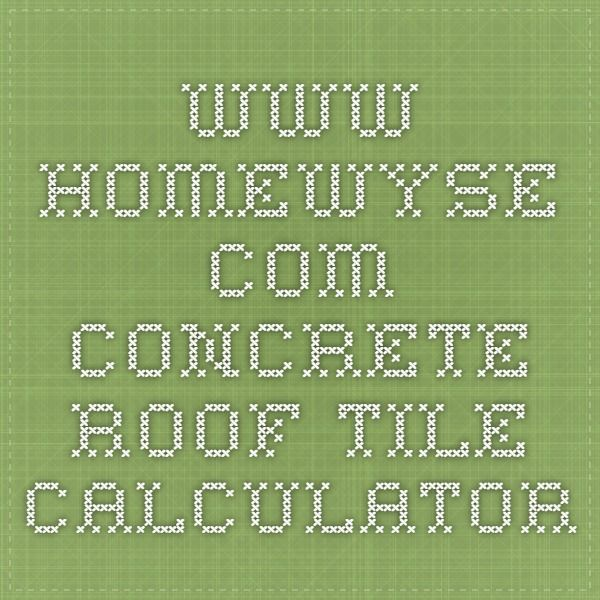 Homewyse Calculator Concrete Tile Roof Prices Options And Installation Costs Concrete Roof Tiles Concrete Concrete Tiles
