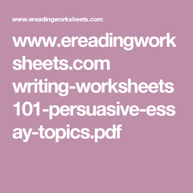 www.ereadingworksheets.com writing-worksheets 101-persuasive-essay ...